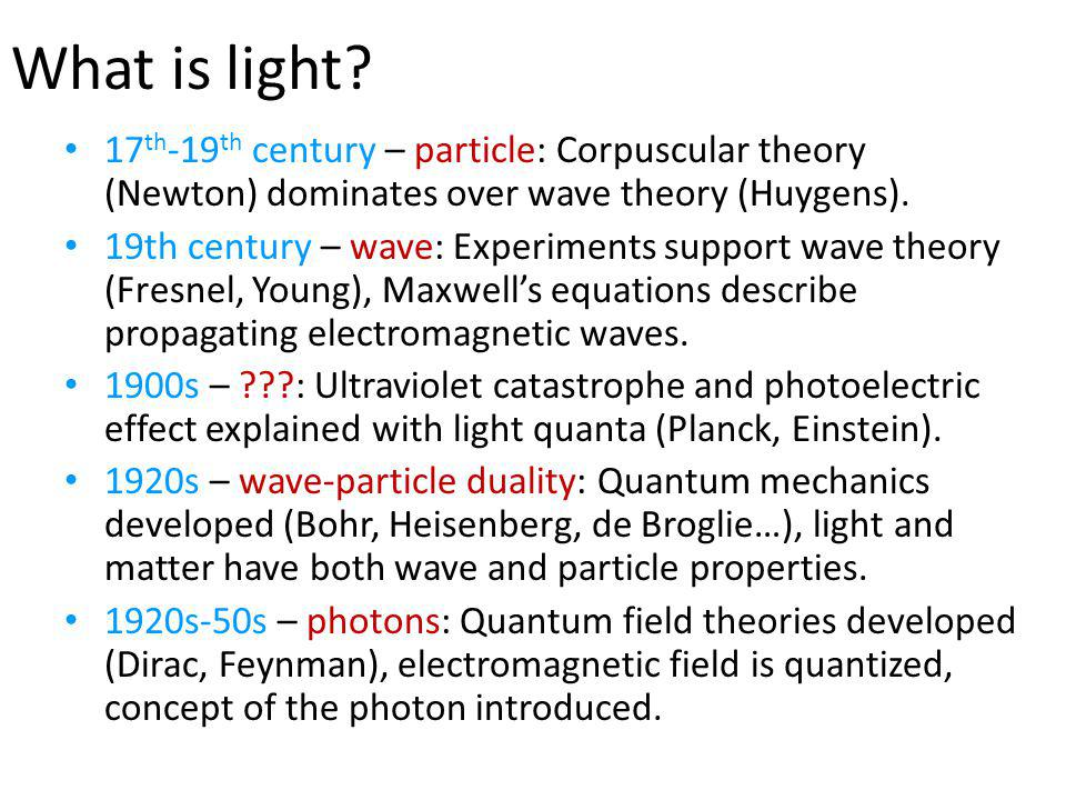What is light 17th-19th century – particle: Corpuscular theory (Newton) dominates over wave theory (Huygens).