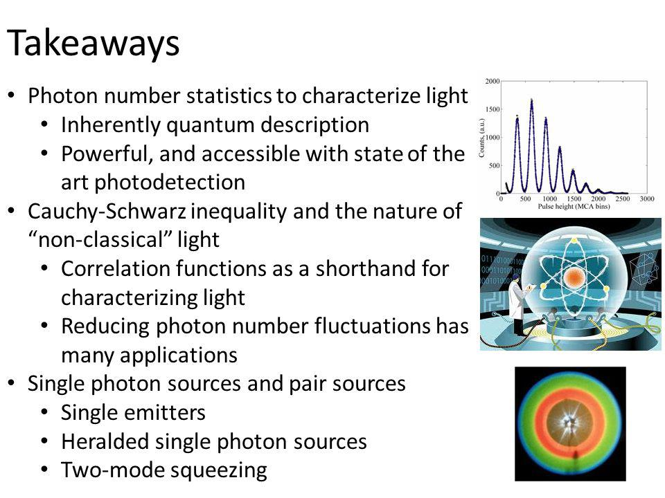Takeaways Photon number statistics to characterize light
