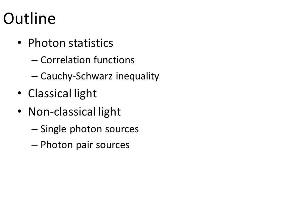 Outline Photon statistics Classical light Non-classical light