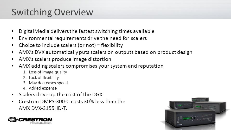 Switching Overview DigitalMedia delivers the fastest switching times available. Environmental requirements drive the need for scalers.