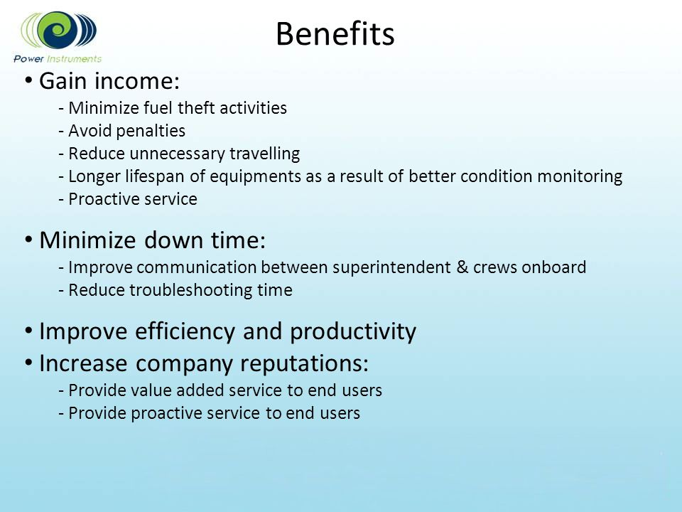 Benefits Gain income: Minimize down time:
