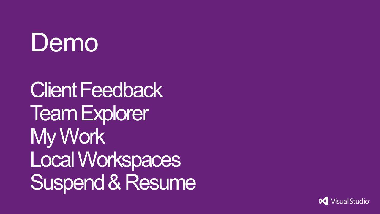 Demo Client Feedback Team Explorer My Work Local Workspaces