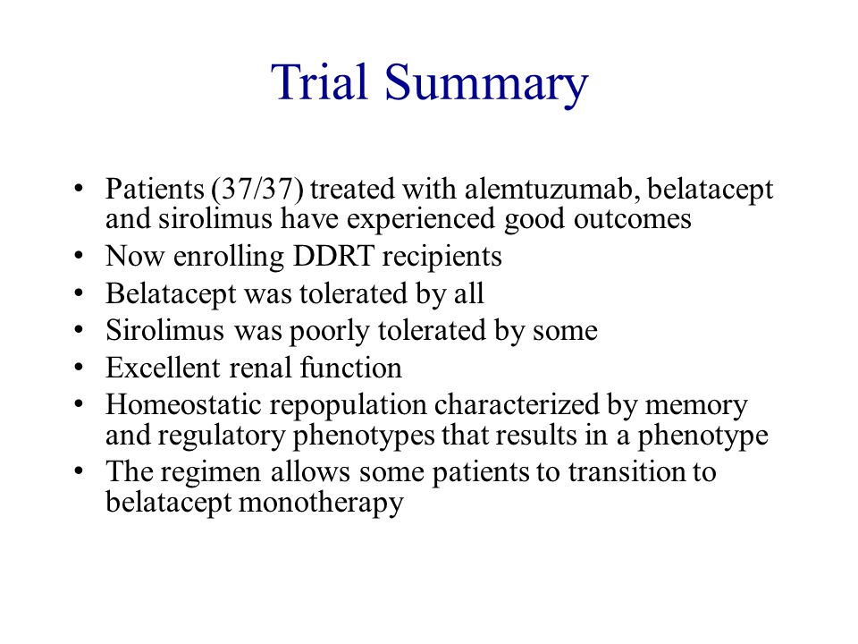 Trial Summary Patients (37/37) treated with alemtuzumab, belatacept and sirolimus have experienced good outcomes.