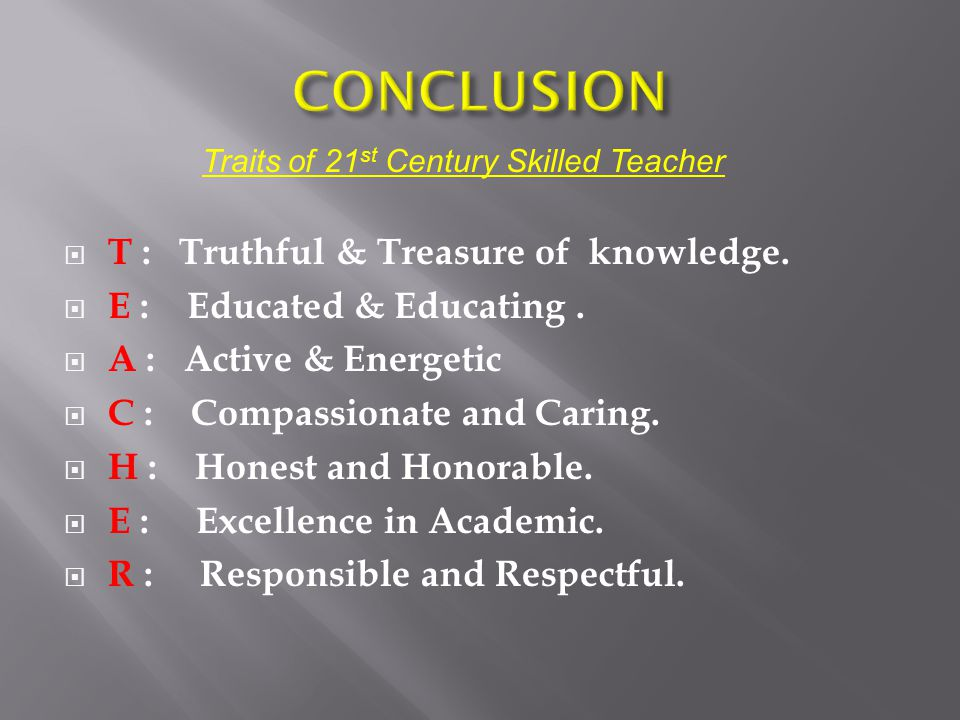 CONCLUSION T : Truthful & Treasure of knowledge.
