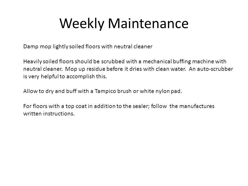 Weekly Maintenance Damp mop lightly soiled floors with neutral cleaner