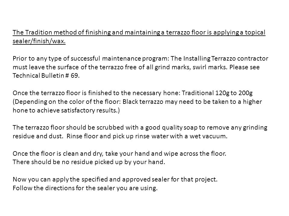 The Tradition method of finishing and maintaining a terrazzo floor is applying a topical sealer/finish/wax.