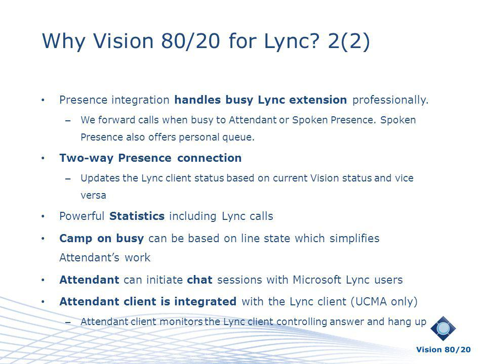 Why Vision 80/20 for Lync 2(2) Presence integration handles busy Lync extension professionally.