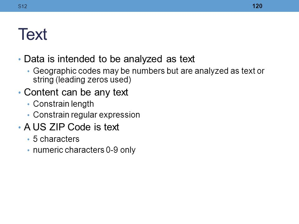 Text Data is intended to be analyzed as text Content can be any text