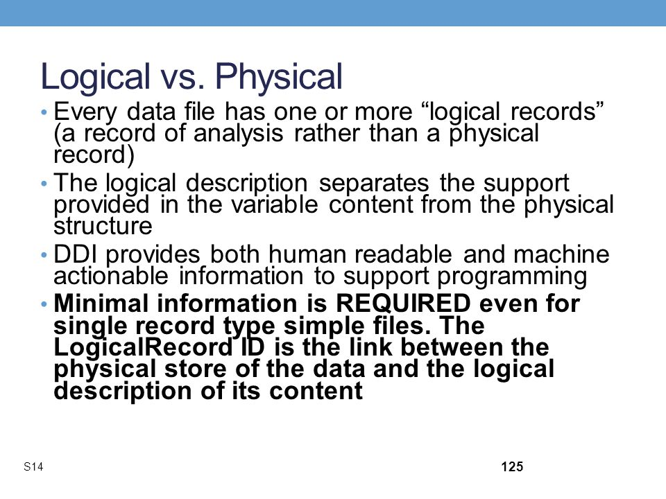 Logical vs. Physical Every data file has one or more logical records (a record of analysis rather than a physical record)