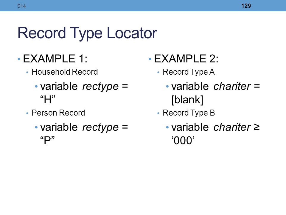 Record Type Locator EXAMPLE 1: variable rectype = H