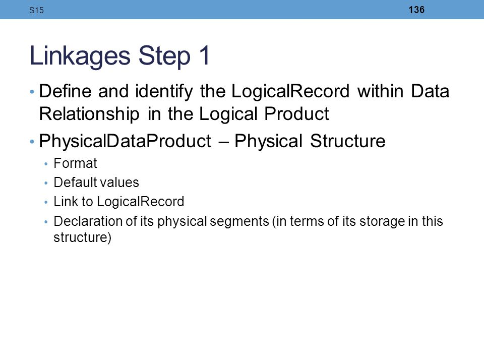 S15 Linkages Step 1. Define and identify the LogicalRecord within Data Relationship in the Logical Product.
