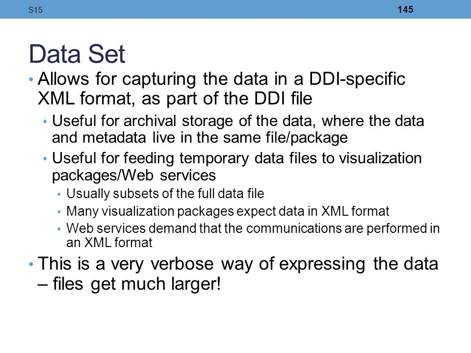 S15 Data Set. Allows for capturing the data in a DDI-specific XML format, as part of the DDI file.