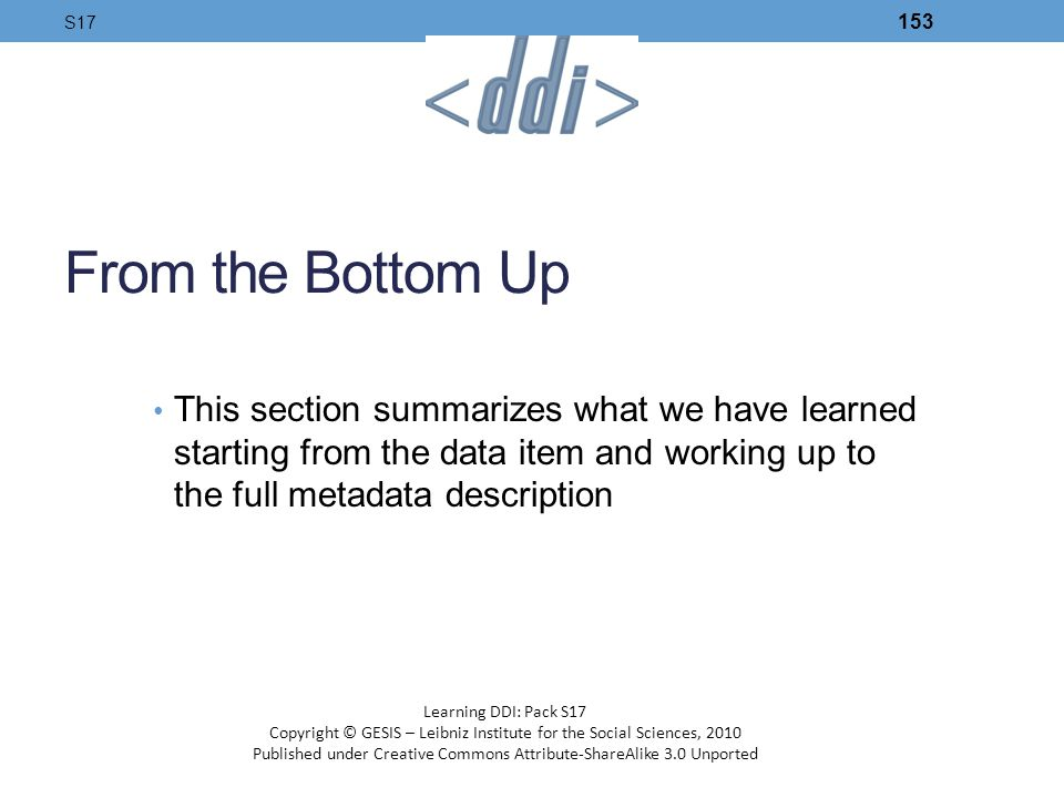 S17 From the Bottom Up. This section summarizes what we have learned starting from the data item and working up to the full metadata description.
