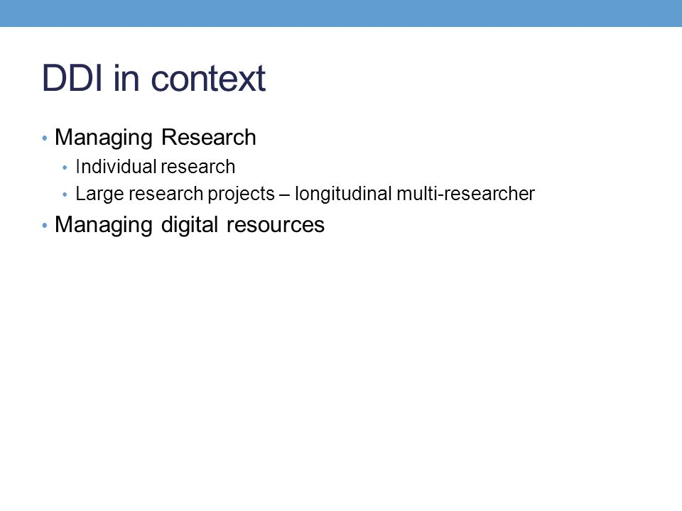 DDI in context Managing Research Managing digital resources