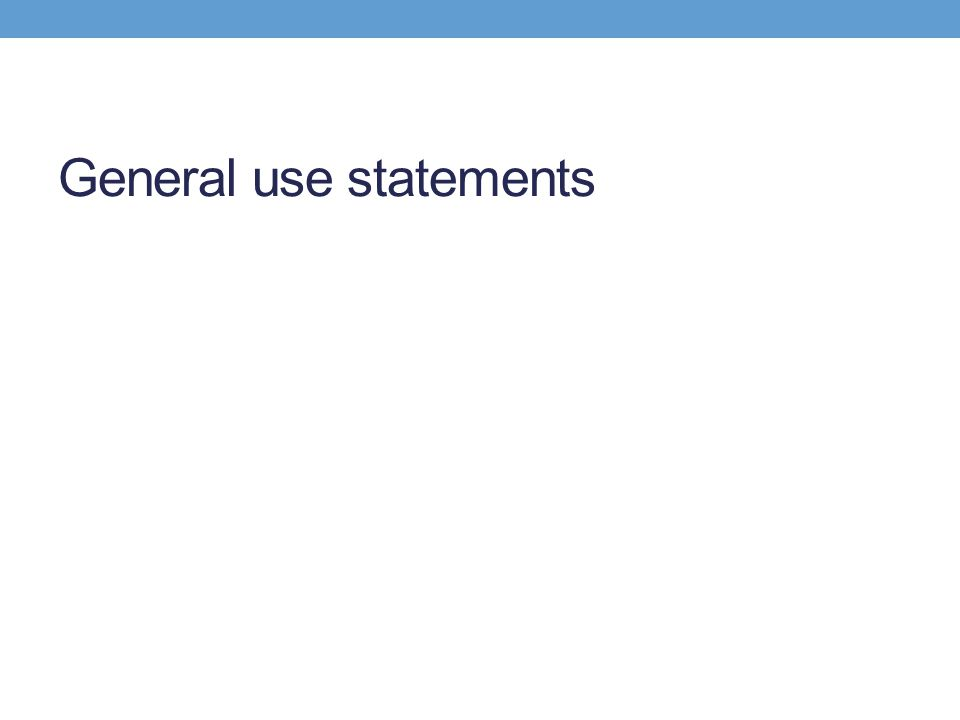 General use statements