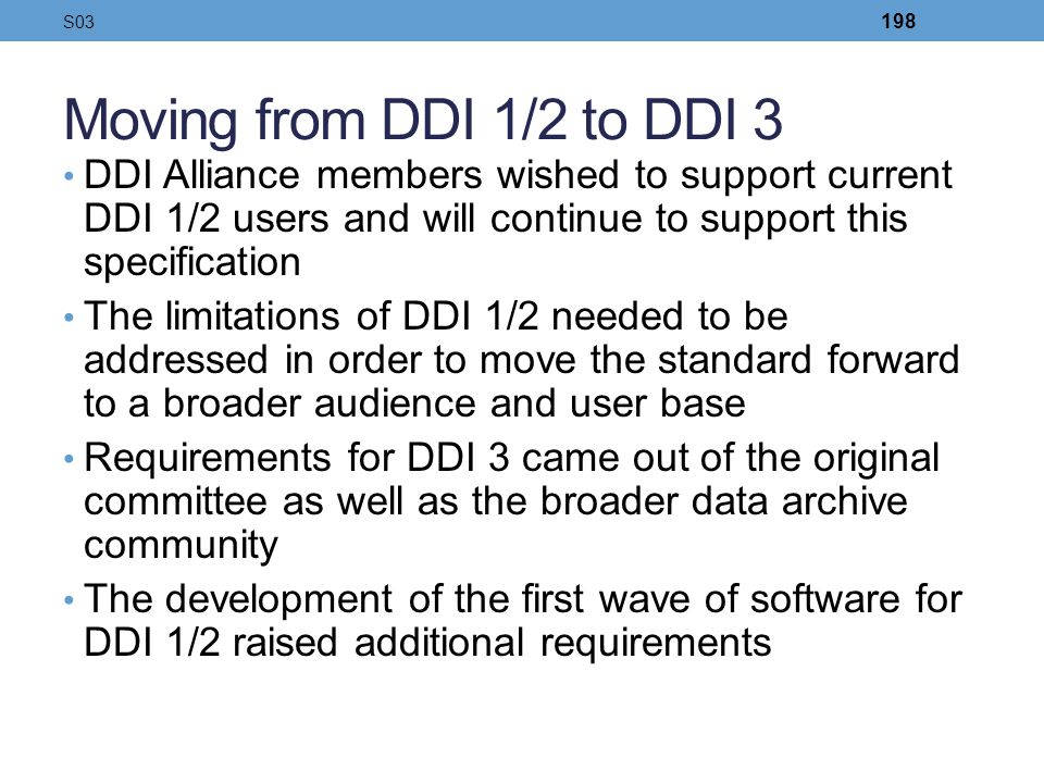 S03 Moving from DDI 1/2 to DDI 3. DDI Alliance members wished to support current DDI 1/2 users and will continue to support this specification.