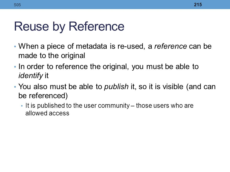 S05 Reuse by Reference. When a piece of metadata is re-used, a reference can be made to the original.