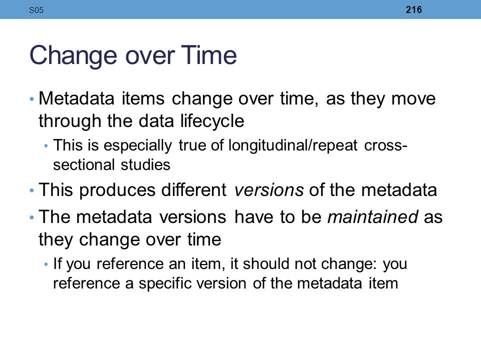 S05 Change over Time. Metadata items change over time, as they move through the data lifecycle.