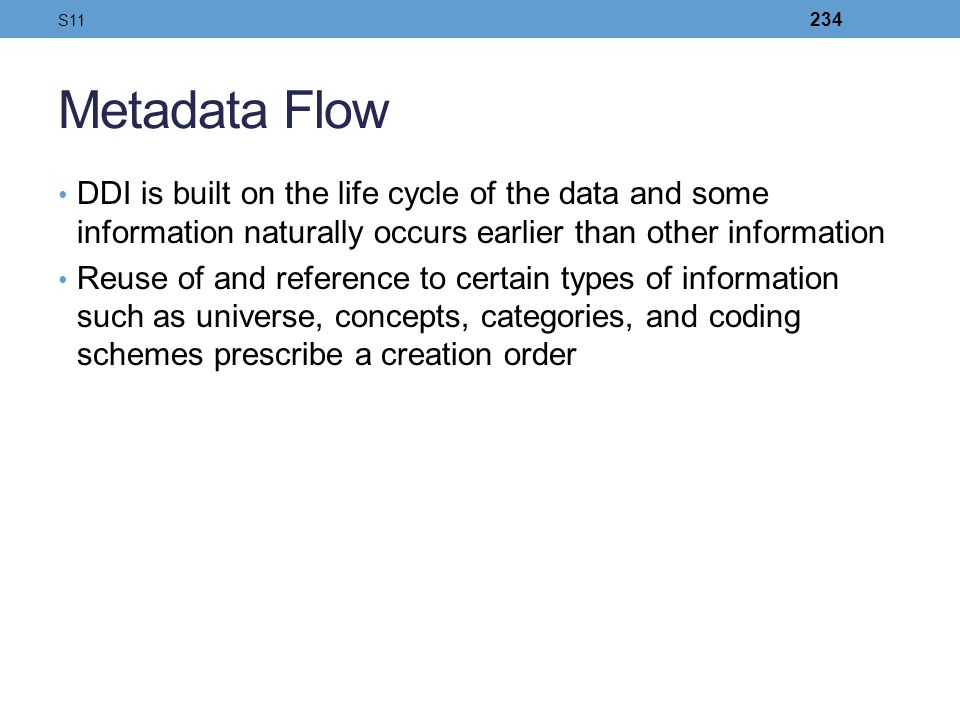 S11 Metadata Flow. DDI is built on the life cycle of the data and some information naturally occurs earlier than other information.