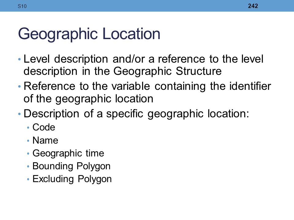 S10 Geographic Location. Level description and/or a reference to the level description in the Geographic Structure.