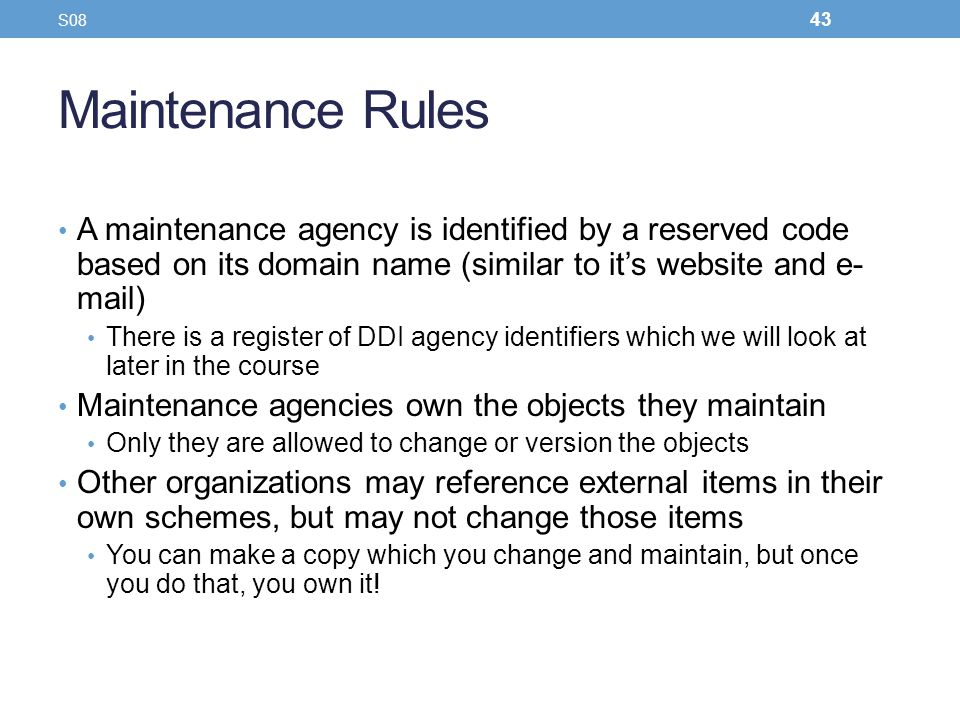 S08 Maintenance Rules. A maintenance agency is identified by a reserved code based on its domain name (similar to it's website and e-mail)