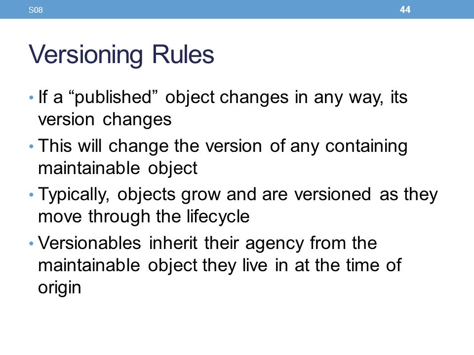 S08 Versioning Rules. If a published object changes in any way, its version changes.