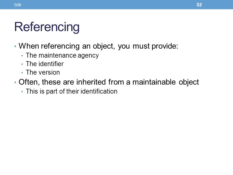 Referencing When referencing an object, you must provide: