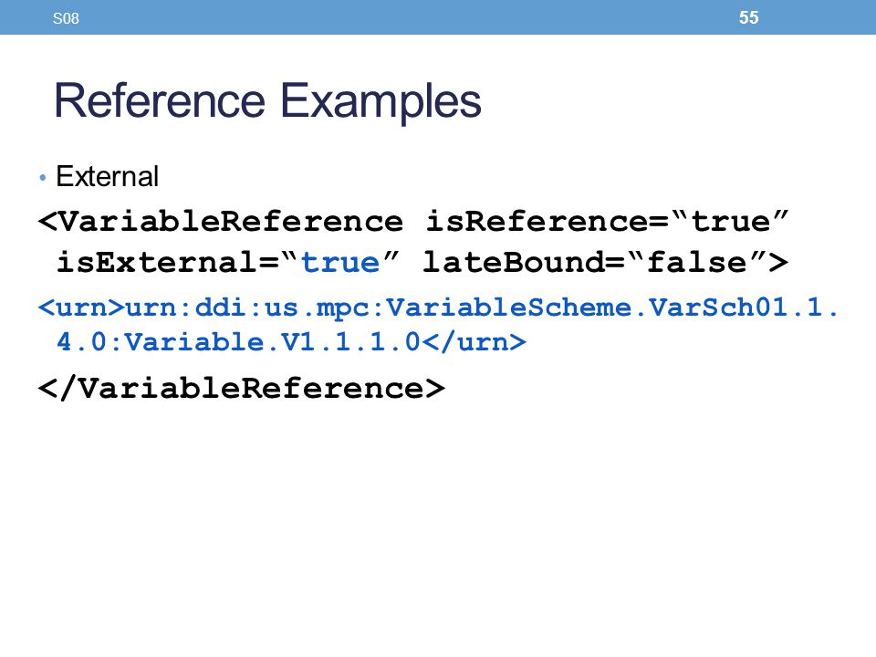 S08 Reference Examples. External. <VariableReference isReference= true isExternal= true lateBound= false >