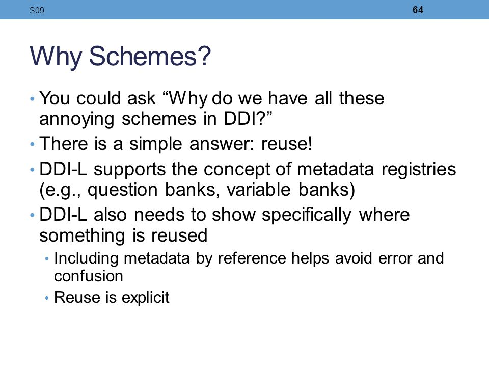 S09 Why Schemes You could ask Why do we have all these annoying schemes in DDI There is a simple answer: reuse!