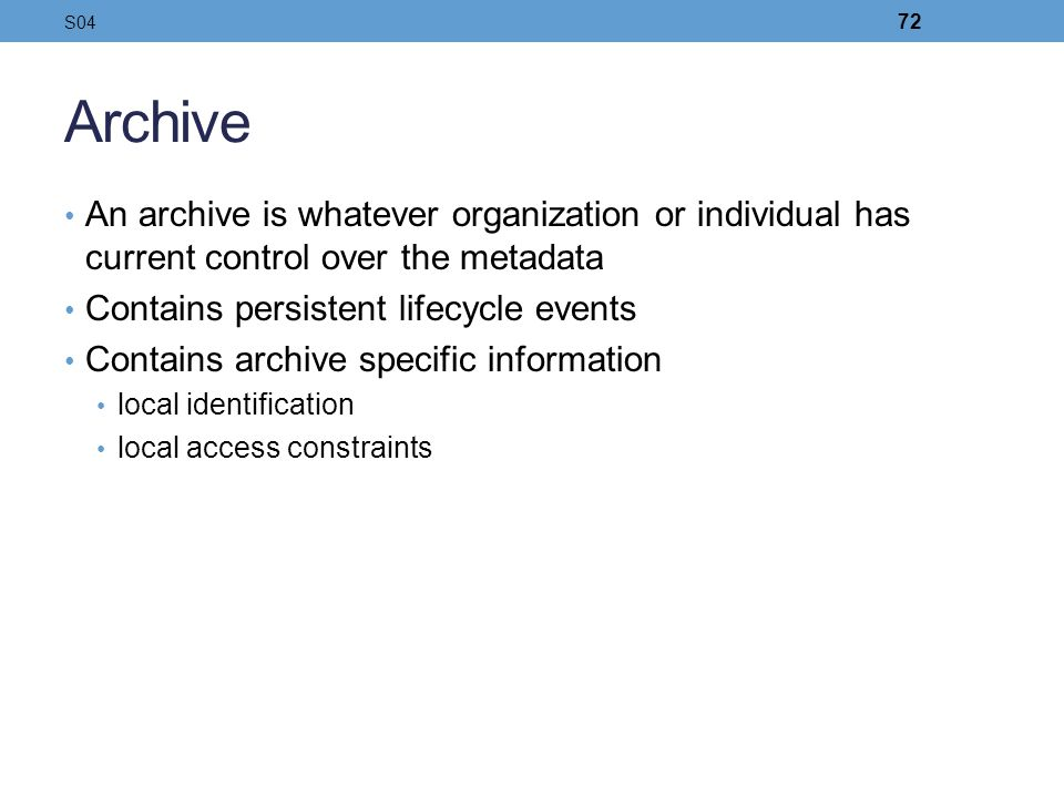 S04 Archive. An archive is whatever organization or individual has current control over the metadata.
