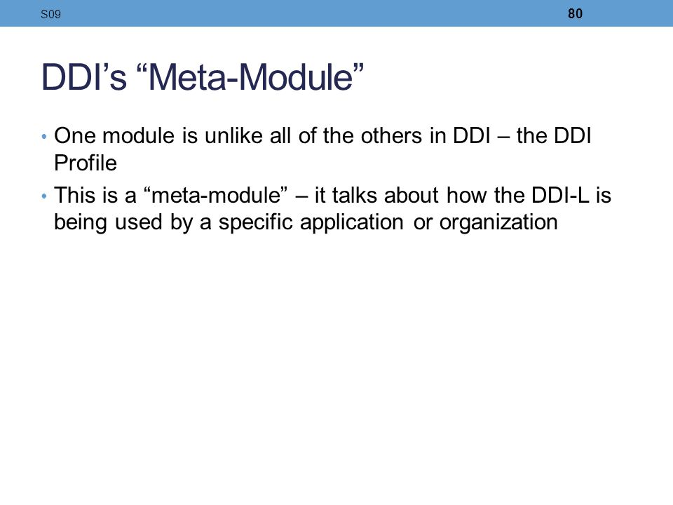 S09 DDI's Meta-Module One module is unlike all of the others in DDI – the DDI Profile.
