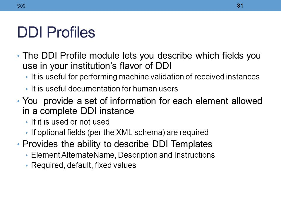S09 DDI Profiles. The DDI Profile module lets you describe which fields you use in your institution's flavor of DDI.