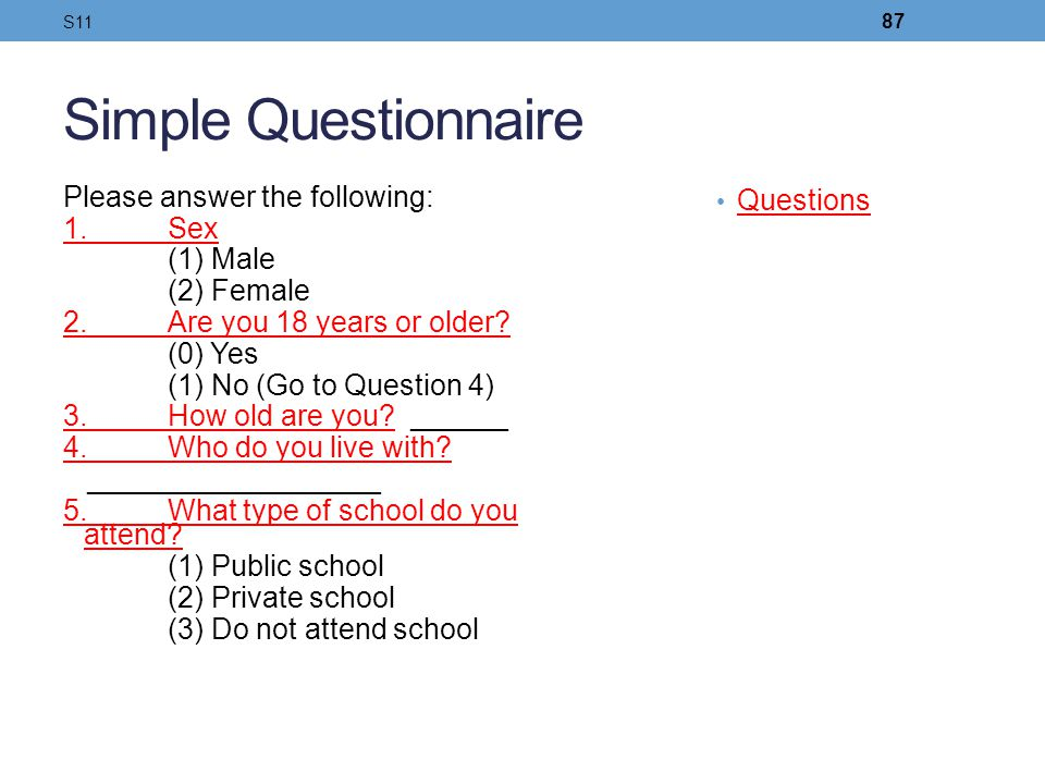 Simple Questionnaire Please answer the following: 1. Sex (1) Male