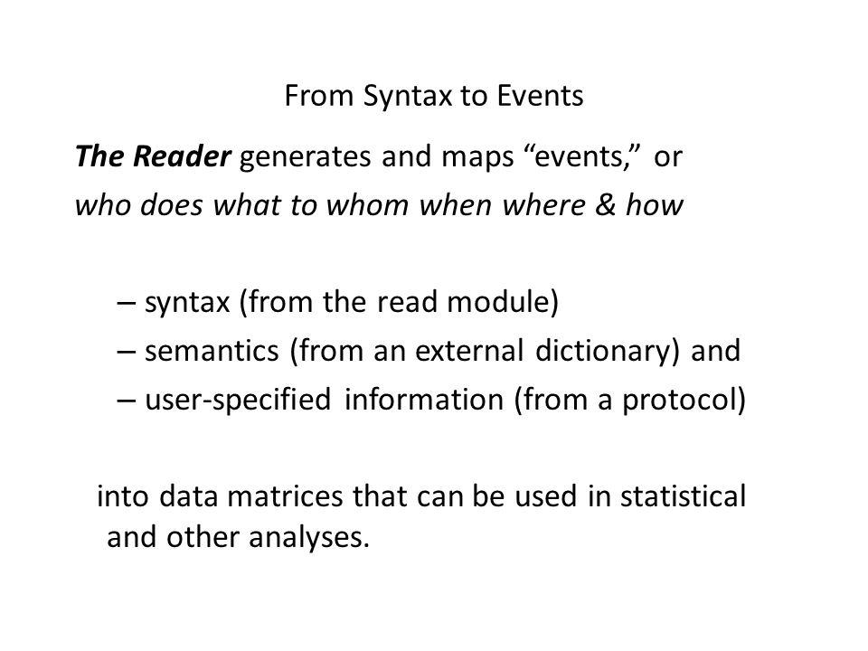 From Syntax to Events The Reader generates and maps events, or. who does what to whom when where & how.