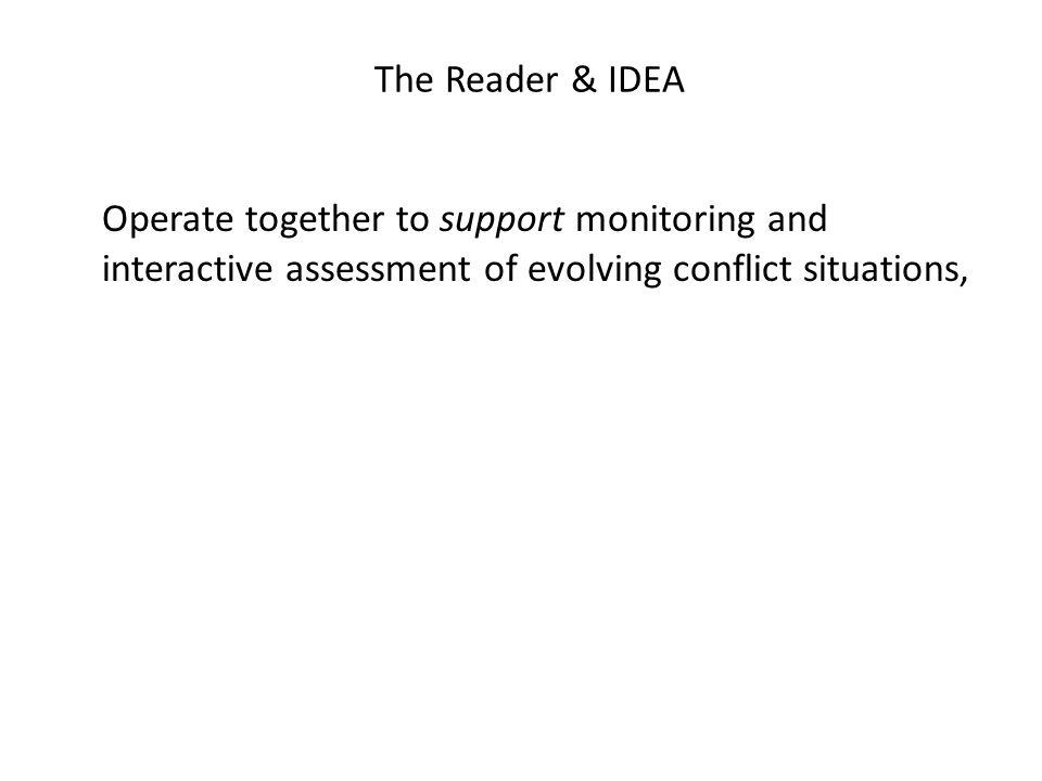 The Reader & IDEA Operate together to support monitoring and interactive assessment of evolving conflict situations,