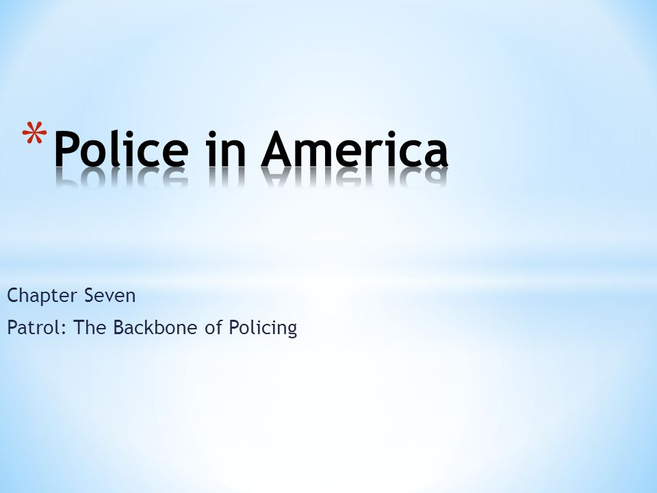 Chapter Seven Patrol: The Backbone of Policing