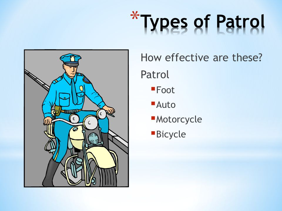 Types of Patrol How effective are these Patrol Foot Auto Motorcycle