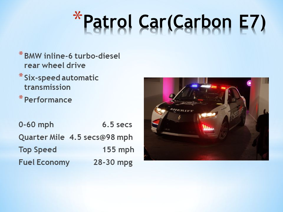 Patrol Car(Carbon E7) BMW inline-6 turbo-diesel rear wheel drive
