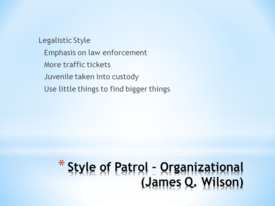 Style of Patrol – Organizational (James Q. Wilson)