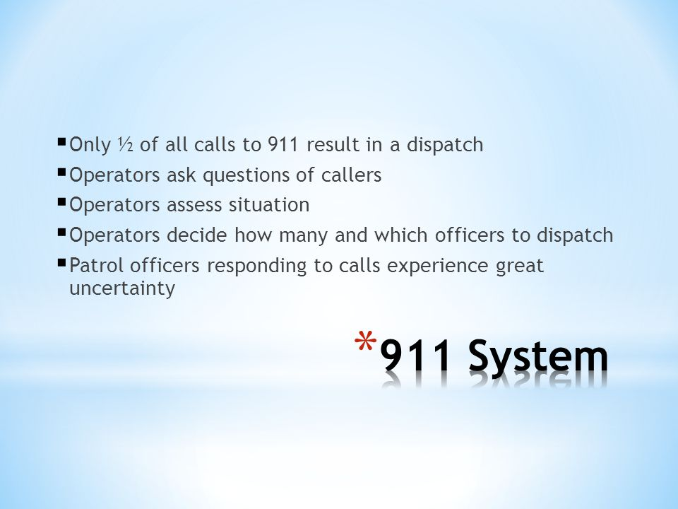911 System Only ½ of all calls to 911 result in a dispatch