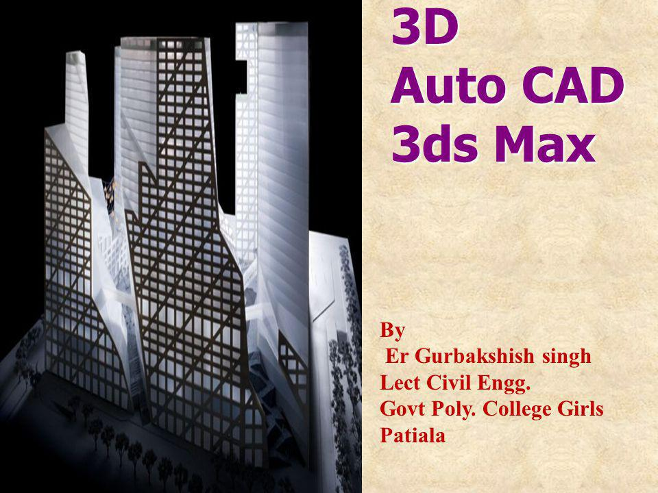 3D Auto CAD 3ds Max By Er Gurbakshish singh Lect Civil Engg.