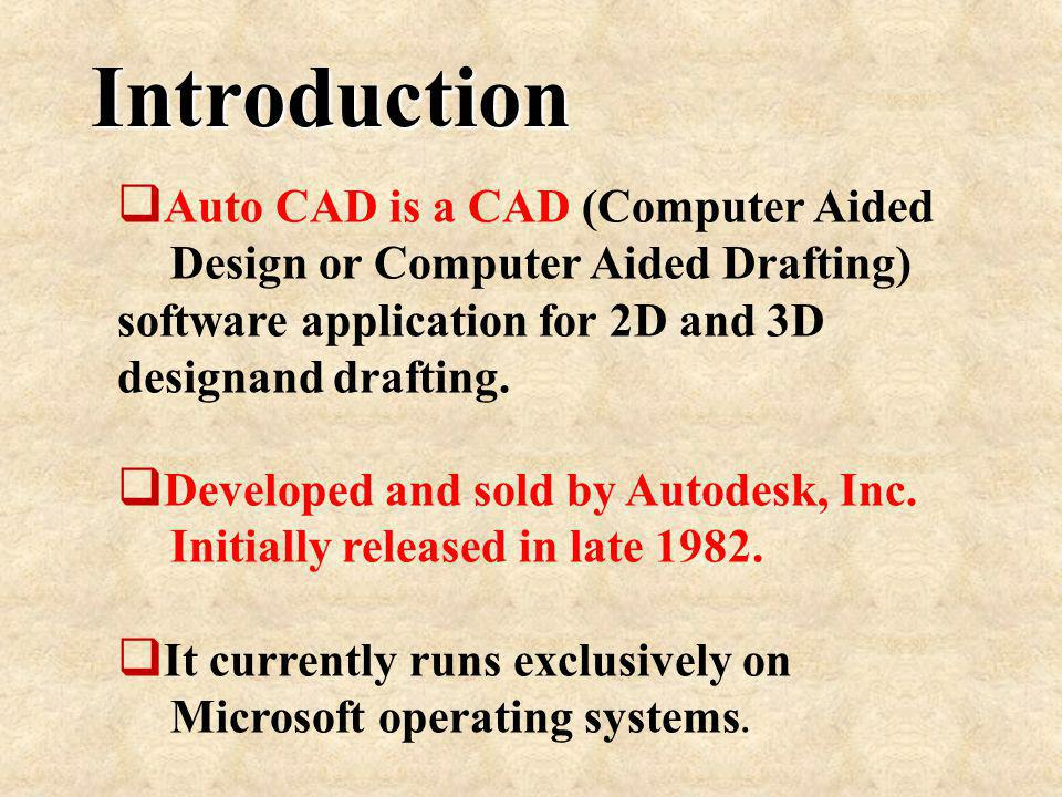 Introduction Auto CAD is a CAD (Computer Aided Design or Computer Aided Drafting) software application for 2D and 3D designand drafting.