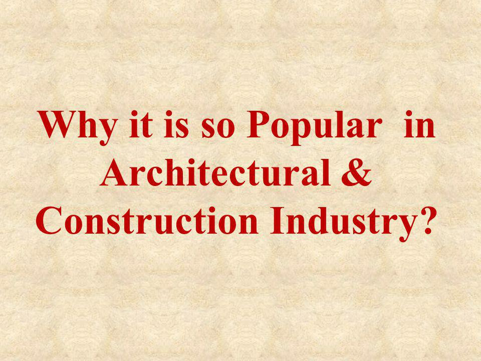 Why it is so Popular in Architectural & Construction Industry