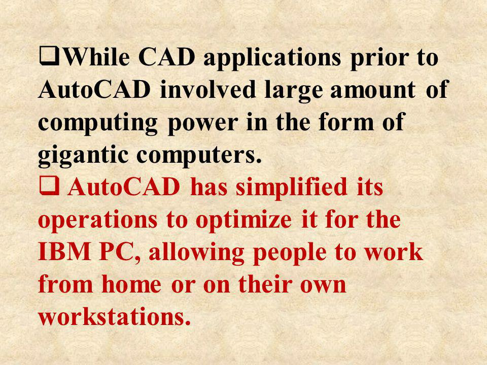 While CAD applications prior to AutoCAD involved large amount of computing power in the form of gigantic computers.