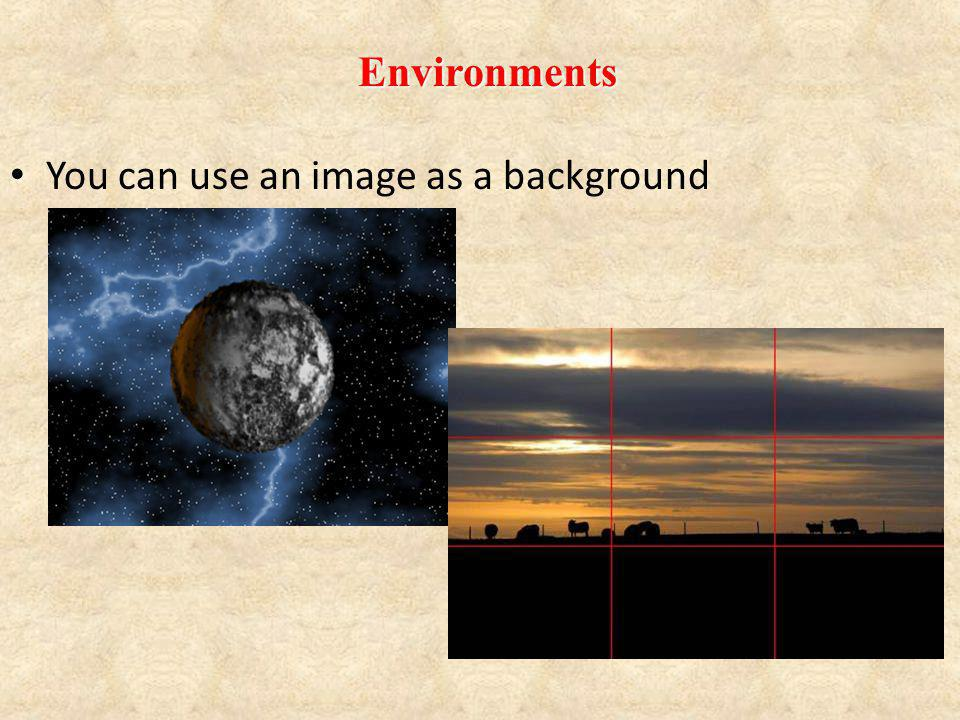 Environments You can use an image as a background