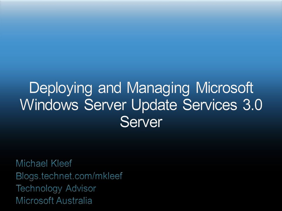 3/31/2017 5:38 PM Deploying and Managing Microsoft Windows Server Update Services 3.0 Server. Michael Kleef.