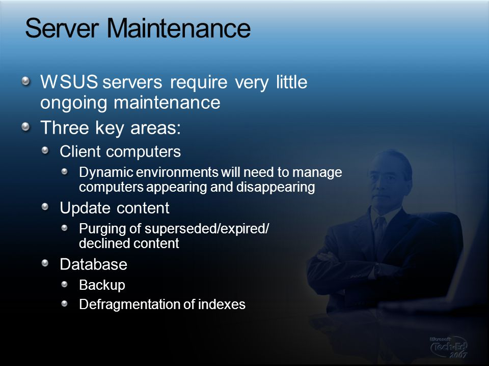 Server Maintenance WSUS servers require very little ongoing maintenance. Three key areas: Client computers.