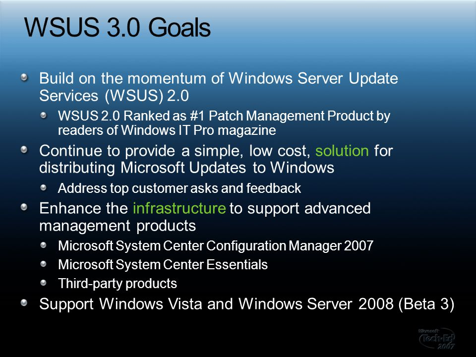 WSUS 3.0 Goals Build on the momentum of Windows Server Update Services (WSUS) 2.0.