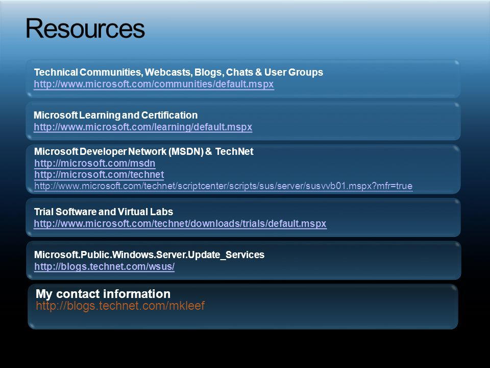 Resources Technical Communities, Webcasts, Blogs, Chats & User Groups. http://www.microsoft.com/communities/default.mspx.