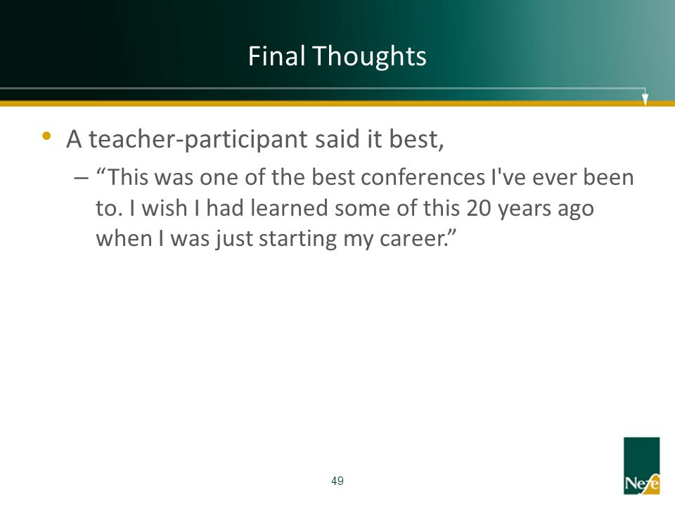 Final Thoughts A teacher-participant said it best,